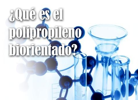 ¿qué es el polipropileno biorientado BOPP?